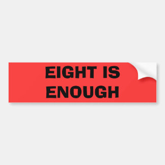 Eight Is Enough Bumper Sticker