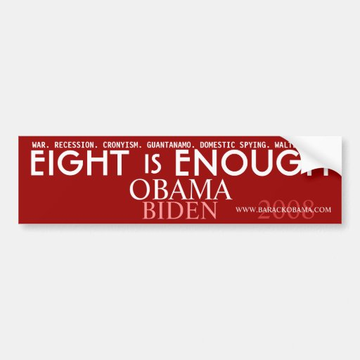 Eight is ENOUGH - Obama Political Bumper Sticker