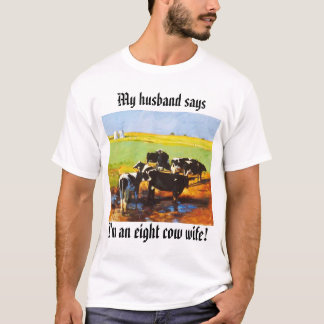 eightcows, I'm an eight cow wife!, My husband says T-Shirt