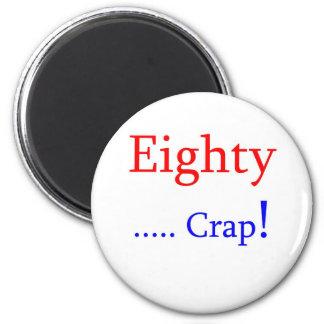 Eighty ... Crap! Magnets