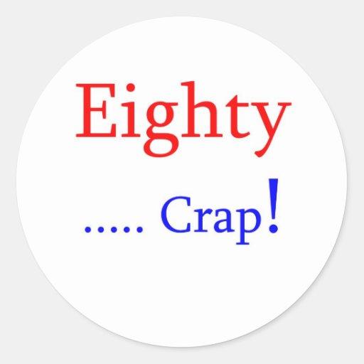 Eighty ... Crap! Sticker