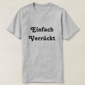 Einfach  Verrückt, Just Crazy in German T-Shirt