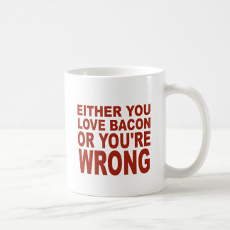 Either You Love Bacon Coffee Mug