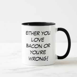 Either you love bacon or you're wrong mug