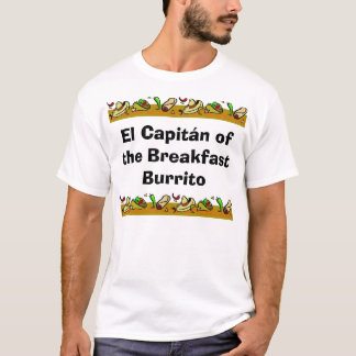El Capitan of the Breakfast Burrito T-Shirt