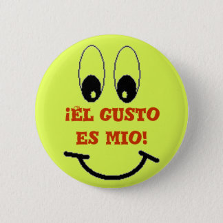 El gusto es mio! 6 cm round badge