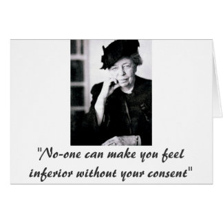 Eleanor Roosevelt - No-one can make you feel... Greeting Card