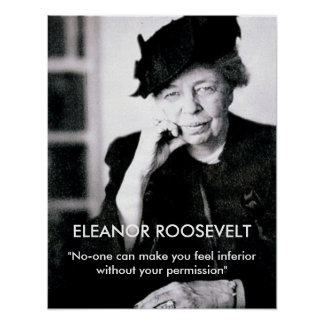 Eleanor Roosevelt No-one can make you feel Posters