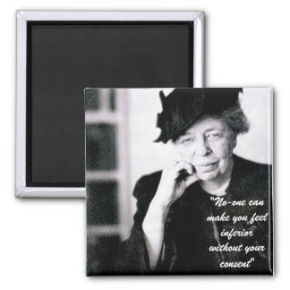 Eleanor Roosevelt - No-one can make you feel... Square Magnet