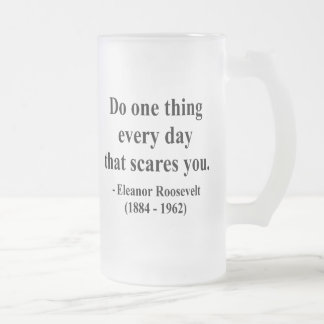 Eleanor Roosevelt Quote 2a Frosted Glass Beer Mug