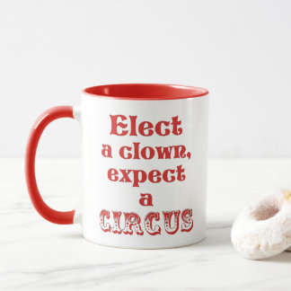 Elect a clown, expect a circus! Fun Anti Trump Mug