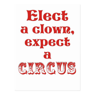 Elect a clown, expect a circus! Fun Anti Trump Postcard