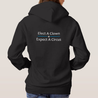 Elect A Clown Expect A Circus Hoodie