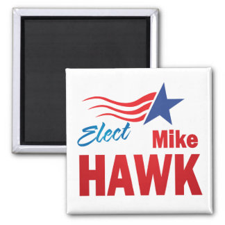 Elect Mike Hawk Square Magnet