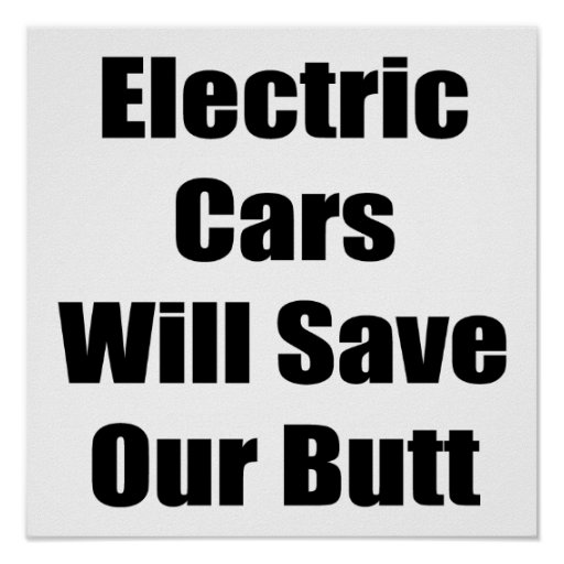 Electric Cars Will Save Our Butt Posters