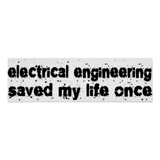 Electrical Engineering Saved My Life Once Print