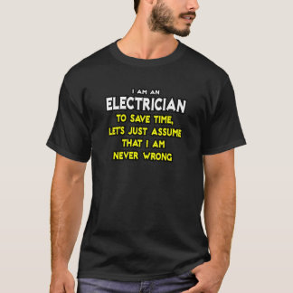 Electrician...Assume I Am Never Wrong T-Shirt