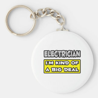 Electrician .. I'm Kind of a Big Deal Basic Round Button Key Ring
