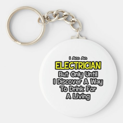 Electrician Joke .. Drink for a Living Keychains