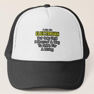 Electrician Joke .. Drink for a Living Trucker Hat