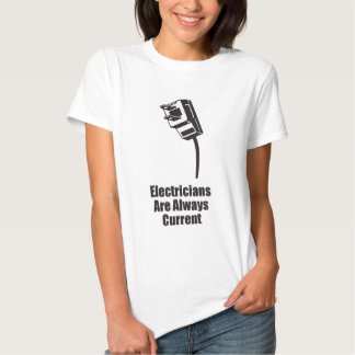 Electricians are Always Current T Shirts