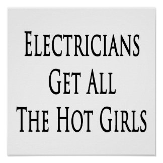 Electricians Get All The Hot Girls Print