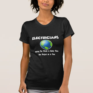 Electricians...Making the World a Better Place Tshirts