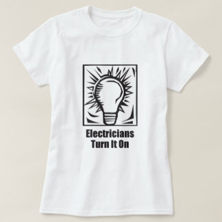 Electricians Turn It On T-shirt