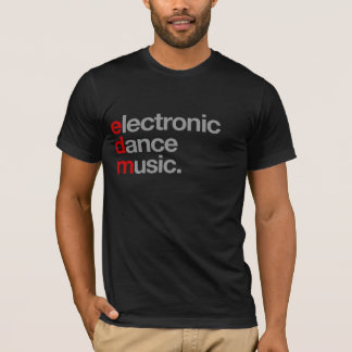 electronic dance music. T-Shirt