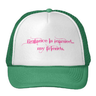 Elegance Is Learned... My Friends Hats