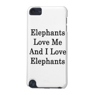 Elephants Love Me And I Love Elephants iPod Touch (5th Generation) Cases