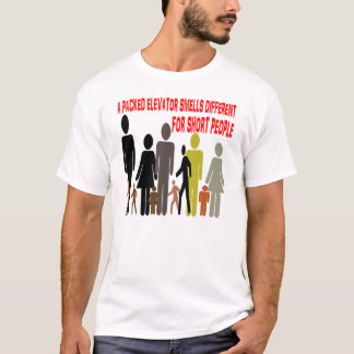 Elevators smell different for SHORT PEOPLE. T-Shirt