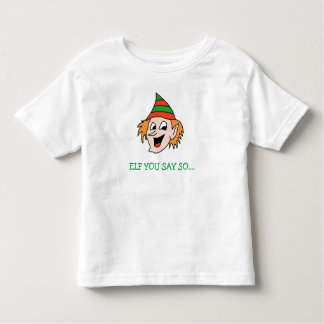 Elf you say so funny holiday shirt