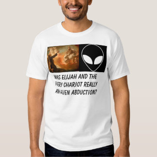 elijah chariot, alien, Was Elijah and the Fiery... Shirts