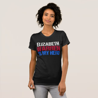 Elizabeth Warren is My Hero T-Shirt