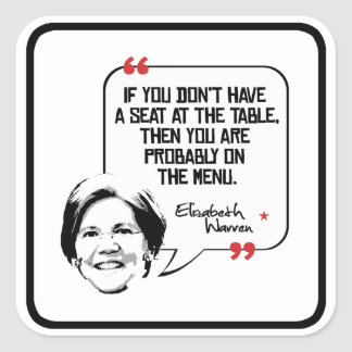 Elizabeth Warren Quote - Seat at the table - Square Sticker