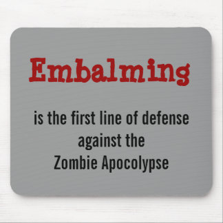 Embalming against the Zombie Apocolypse mousepad