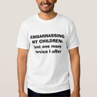 EMBARRASSING MY CHILDREN: just one more service... Tees