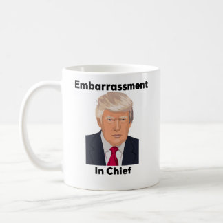 Embarrassment in Chief Anti Trump Funny Gift Coffee Mug