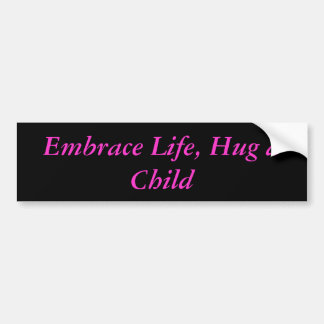 Embrace Life, Hug a Child Bumper Sticker