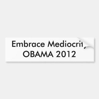 Embrace Mediocrity OBAMA 2012 Bumper Sticker