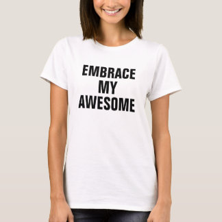 Embrace My Awesome T-Shirt