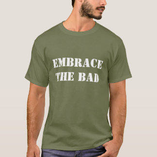 Embrace the Bad T-Shirt