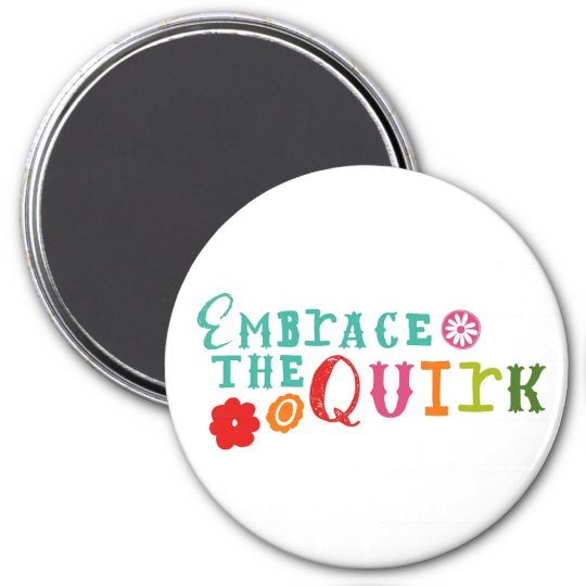 Embrace the Quirk Magnet