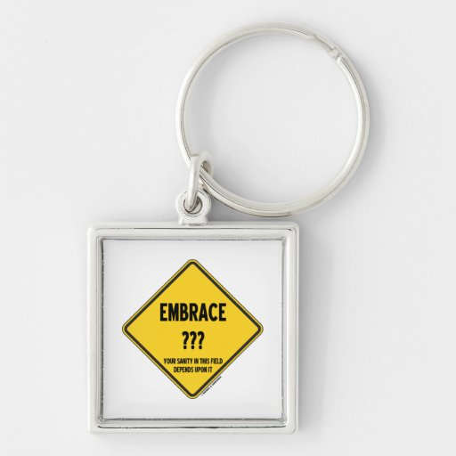 Embrace Uncertainty Your Sanity In This Field Sign Keychain