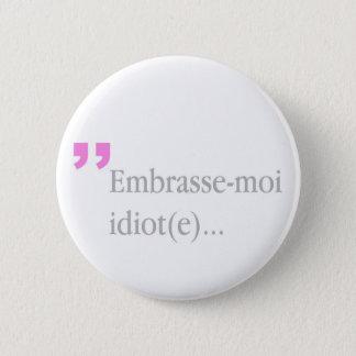 Embrasse-moi Idiot Kiss me Valentine's Button