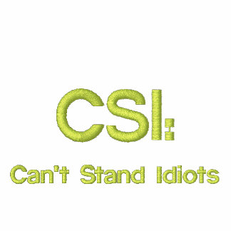 Embroidered CSI: Can't Stand Idiots Hoodies