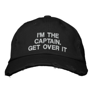 Embroidered - I m the Captain Get over it - funny Embroidered Baseball Cap