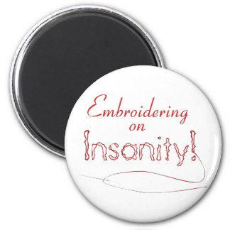 Embroidering on Insanity! 6 Cm Round Magnet