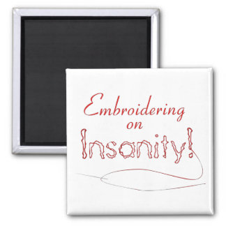 Embroidering on Insanity! Square Magnet